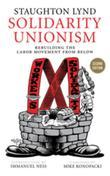 Solidarity Unionism: Rebuilding the Labor Movement from Below
