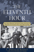 The Eleventh Hour: How Great Britain, the Soviet Union, and the U.S. Brokered the Unlikely Deal that Won the War