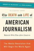 The Death and Life of American Journalism: The Media Revolution That Will Begin the World Again