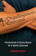 Orgullosamente Episcopal: Proclamando la Buena Nueva de la Iglesia Episcopal