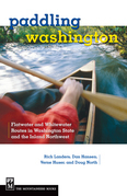 Paddling Washington: Flatwater and Whitewater Routes in Washington State and the Inland Northwest