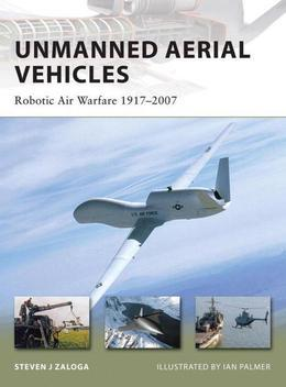 Unmanned Aerial Vehicles: Robotic Air Warfare 1917-2007
