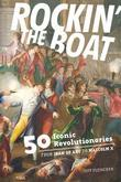Rockin' the Boat: 50 Iconic Revolutionaries - From Joan of Arc to Malcom X
