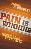 Pain Is Winning: Never Lose Your Faith