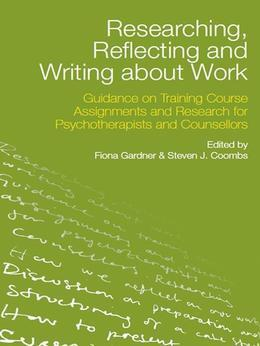 Researching, Reflecting and Writing about Work: Guidance on Training Course Assignments and Research for Psychotherapists and Counsellors