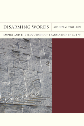Disarming Words: Empire and the Seductions of Translation in Egypt