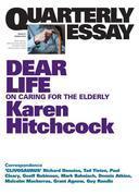 Quarterly Essay 57 Dear Life: On Caring for the Elderly