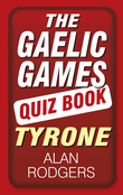 The Gaelic Games Quiz Book: Tyrone