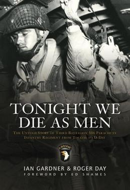 Tonight We Die As Men PB: The Untold Story of Third Batallion 506 Parachute Infantry Regiment from Toccoa to D-D