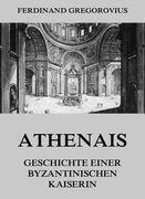 Athenais - Geschichte einer byzantinischen Kaiserin