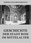 Ferdinand Gregorovius - Geschichte der Stadt Rom im Mittelalter