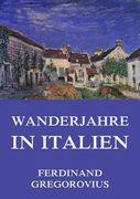 Ferdinand Gregorovius - Wanderjahre in Italien