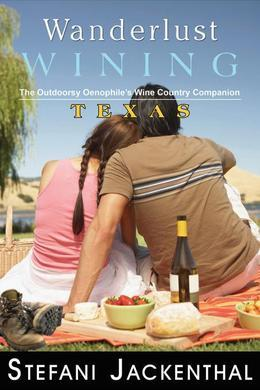 Wanderlust Wining: Texas: The Outdoorsy Oenophile's Wine Country Companion