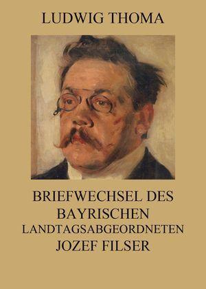 Briefwechsel des bayrischen Landtagsabgeordneten Jozef Filser