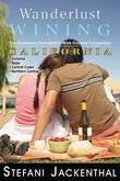 Wanderlust Wining: California: The Outdoorsy Oenophile's Wine Country Companion