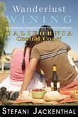 Wanderlust Wining: California Central Coast: The Outdoorsy Oenophile's Wine Country Companion