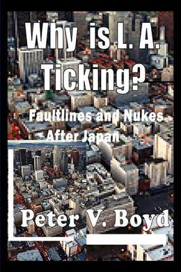 Why is L.A. Ticking? Faultlines and Nukes After Japan