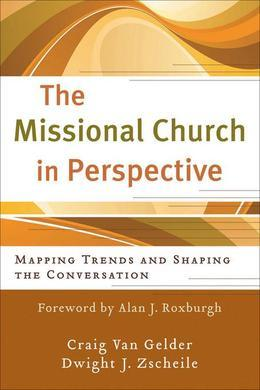 Missional Church in Perspective, The: Mapping Trends and Shaping the Conversation
