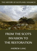 The History Of Scotland - Volume 8: From The Scots Invasion To The Restoration
