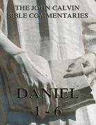 John Calvin's Commentaries On Daniel 1- 6