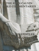 John Calvin's Commentaries On St. Paul's Epistles To The Philippians, Colossians And Thessalonians
