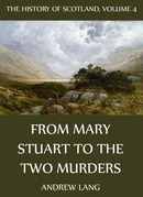 The History Of Scotland - Volume 4: From Mary Stuart To The Two Murders