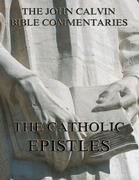 John Calvin's Commentaries On The Catholic Epistles
