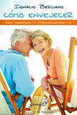 Cómo envejecer con dignidad y aprovechamiento