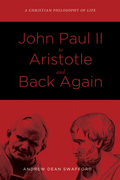 John Paul II to Aristotle and Back Again: A Christian Philosophy of Life