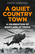 A Quiet Country Town: A Celebration of 100 Years of Westland at Yeovil