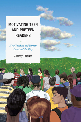 Motivating Teen and Preteen Readers: How Teachers and Parents Can Lead the Way