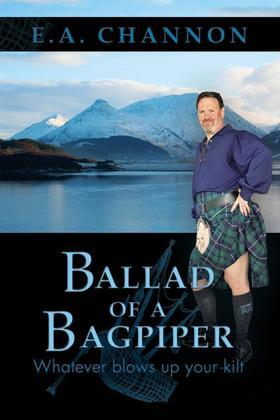 Ballad of a Bagpiper: Whatever Blows Up Your Kilt