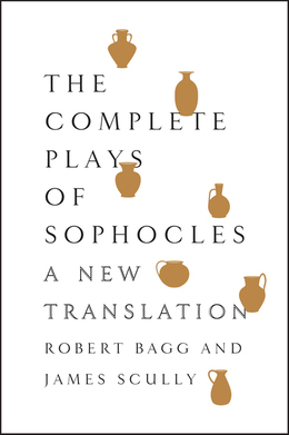 The Complete Plays of Sophocles: A New Translation