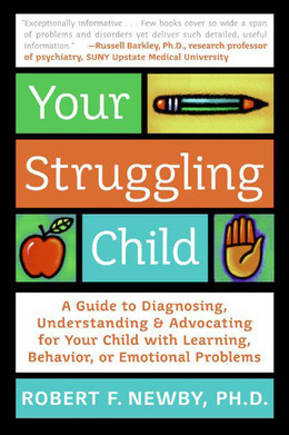 Your Struggling Child: A Guide to Diagnosing, Understanding, and Advocating for Your Child with Learning, Behavior, or Emotional Problems