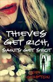 Thieves Get Rich, Saints Get Shot: A Novel