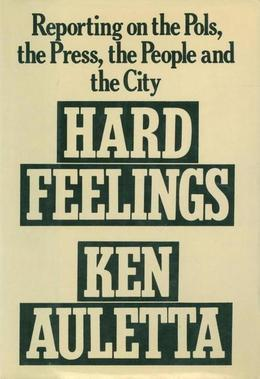 Hard Feelings: Reporting on the Pols, the Press, the People and the City