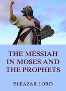 Eleazar Lord - The Messiah In Moses And The Prophets