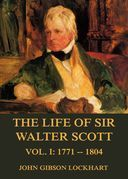 The Life of Sir Walter Scott, Vol. 1: 1771 - 1804