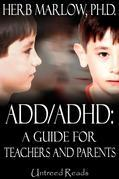 ADD/ADHD: A Guide for Parents and Teachers