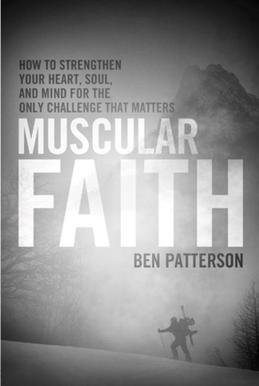 Muscular Faith: How to Strengthen Your Heart, Soul, and Mind for the Only Challenge That Matters