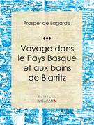 Voyage dans le Pays Basque et aux bains de Biarritz