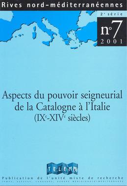 7 | 2001 - Aspects du pouvoir seigneurial de la Catalogne à l'Italie (IXe – XIVe siècles)