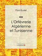 L'Orfèvrerie algérienne et tunisienne
