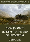 The History Of Scotland - Volume 12: From Jacobite Leaders To The End Of Jacobitism