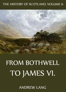 The History Of Scotland - Volume 6: From Bothwell To James VI.