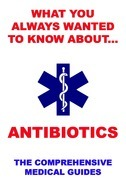 What You Always Wanted To Know About Antibiotics