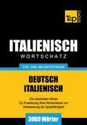 Wortschatz Deutsch-Italienisch für das Selbststudium - 3000 Wörter