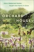 Orchard House: How a Neglected Garden Taught One Family to Grow