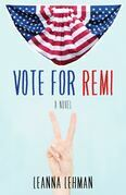 Vote for Remi: A Novel