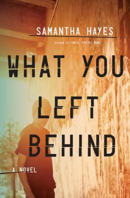 What You Left Behind: A Novel